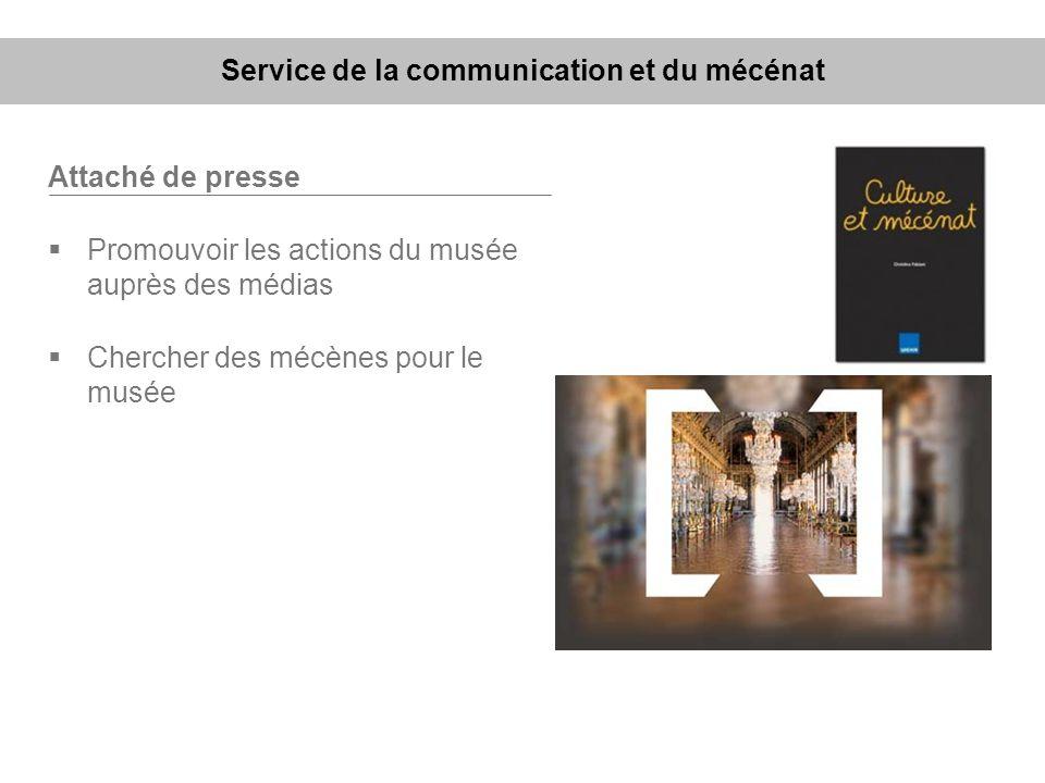 Attaché de presse Promouvoir les actions du musée auprès des médias Chercher des mécènes pour le musée Service de la communication et du mécénat