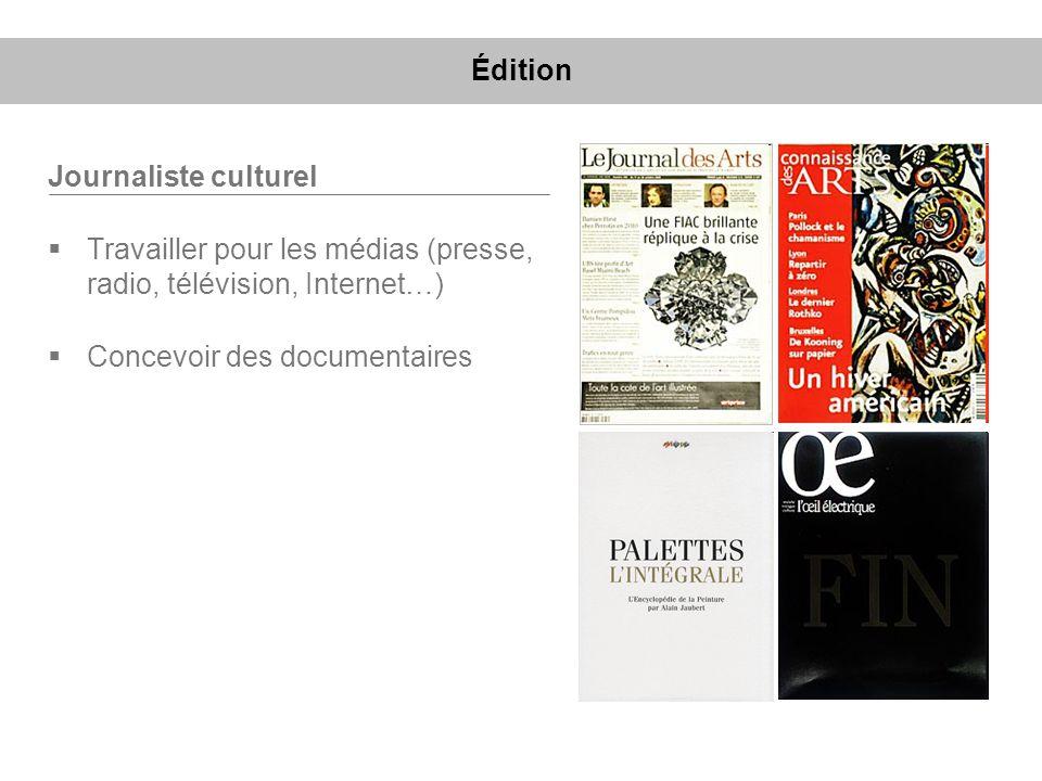 Journaliste culturel Travailler pour les médias (presse, radio, télévision, Internet…) Concevoir des documentaires Édition