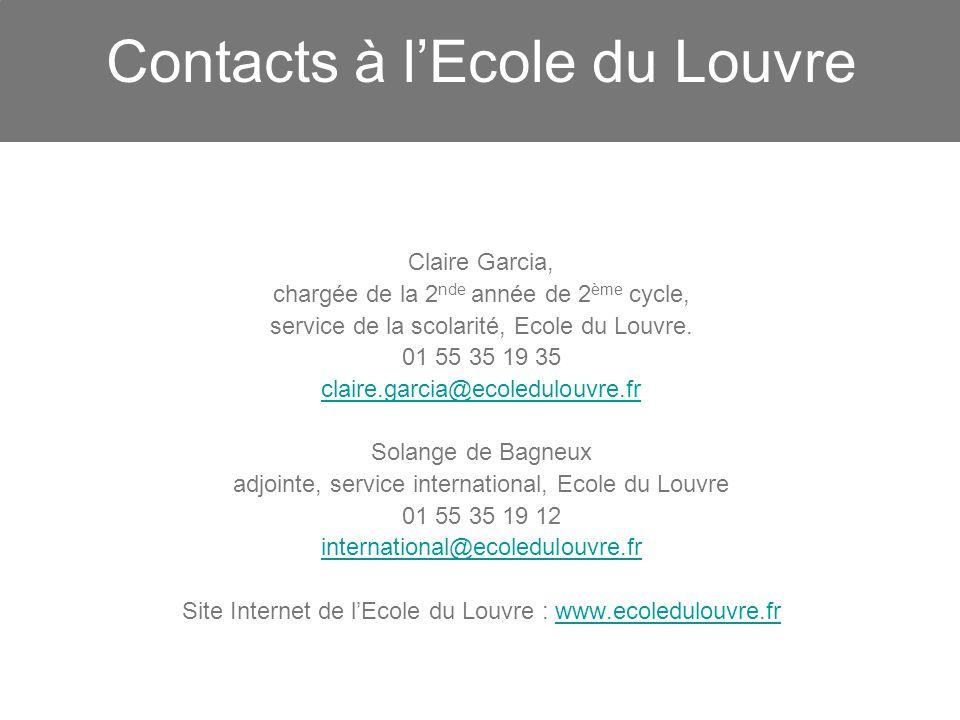 Contacts à lEcole du Louvre Claire Garcia, chargée de la 2 nde année de 2 ème cycle, service de la scolarité, Ecole du Louvre. 01 55 35 19 35 claire.g
