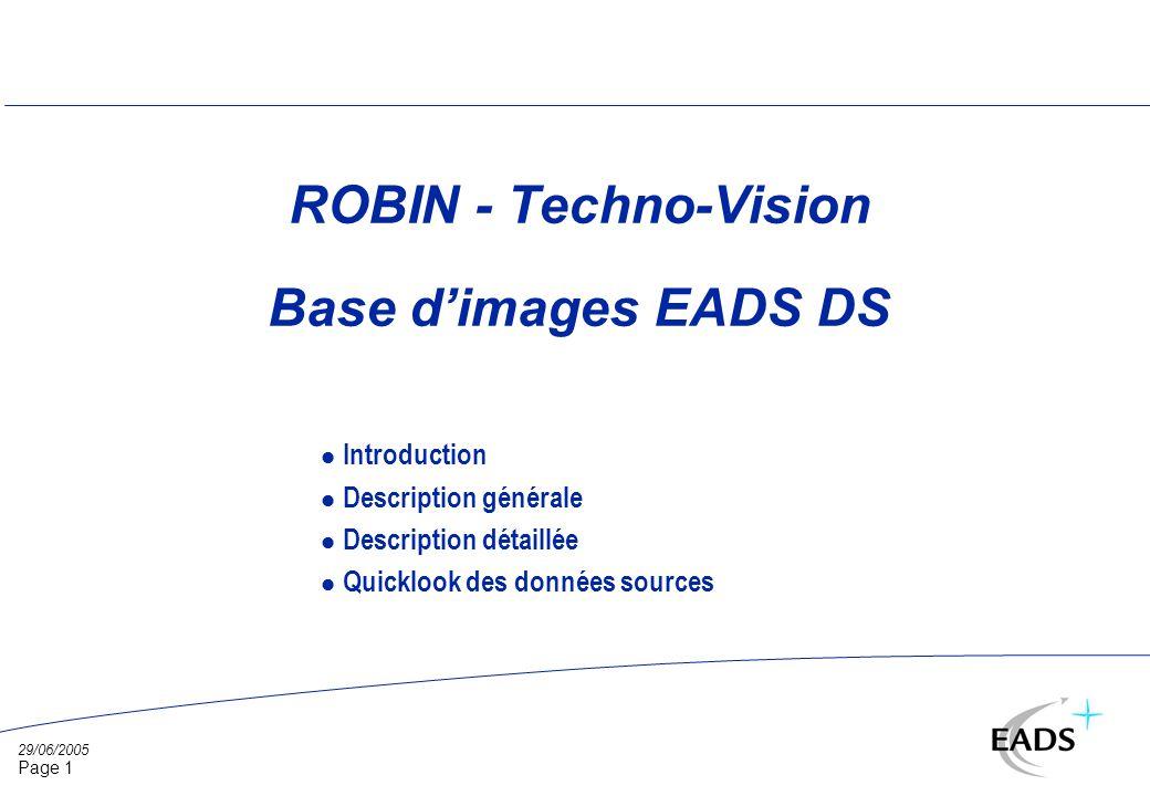 29/06/2005 Page 1 ROBIN - Techno-Vision Base dimages EADS DS l Introduction l Description générale l Description détaillée l Quicklook des données sources