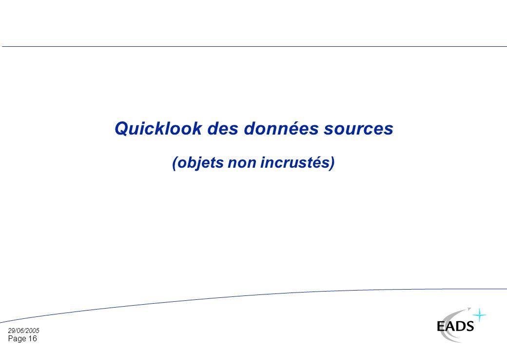 29/06/2005 Page 16 Quicklook des données sources (objets non incrustés)