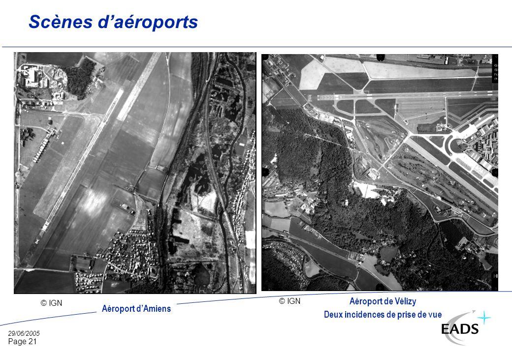 29/06/2005 Page 21 Scènes daéroports © IGN Aéroport de Vélizy Deux incidences de prise de vue Aéroport dAmiens © IGN