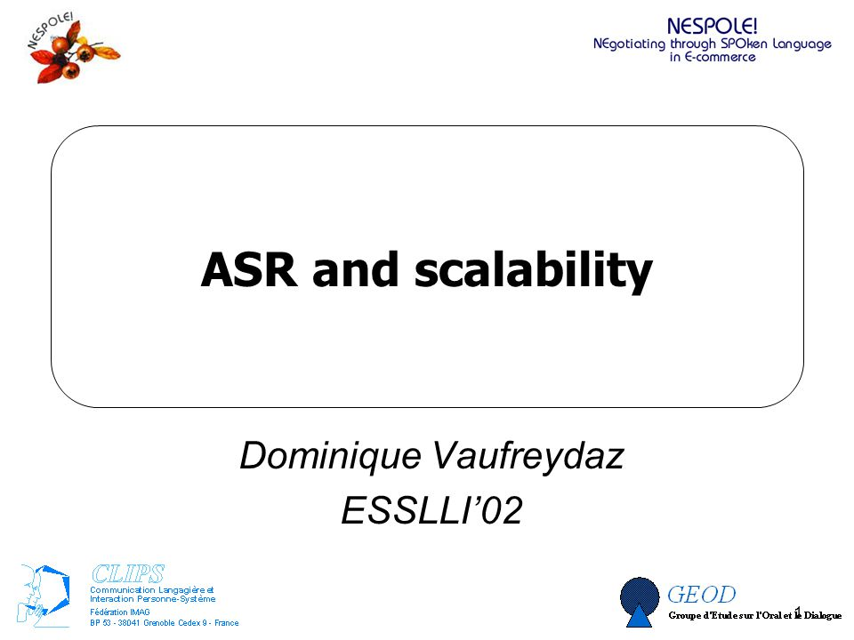 Dominique Vaufreydaz, ESSLLI 2002 1 ASR and scalability Dominique Vaufreydaz ESSLLI02
