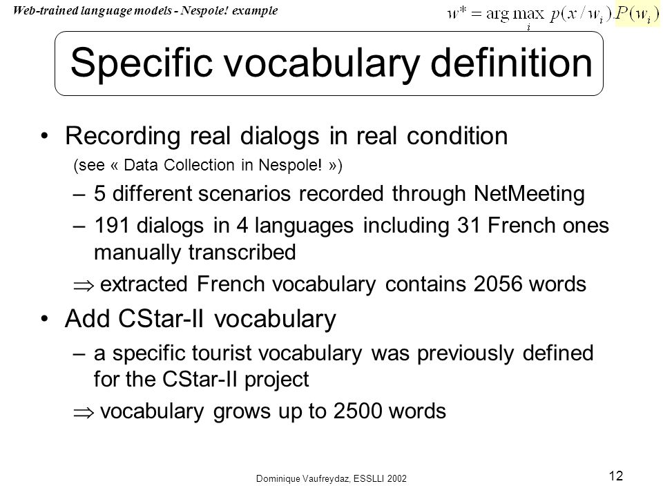Dominique Vaufreydaz, ESSLLI 2002 12 Specific vocabulary definition Recording real dialogs in real condition (see « Data Collection in Nespole.