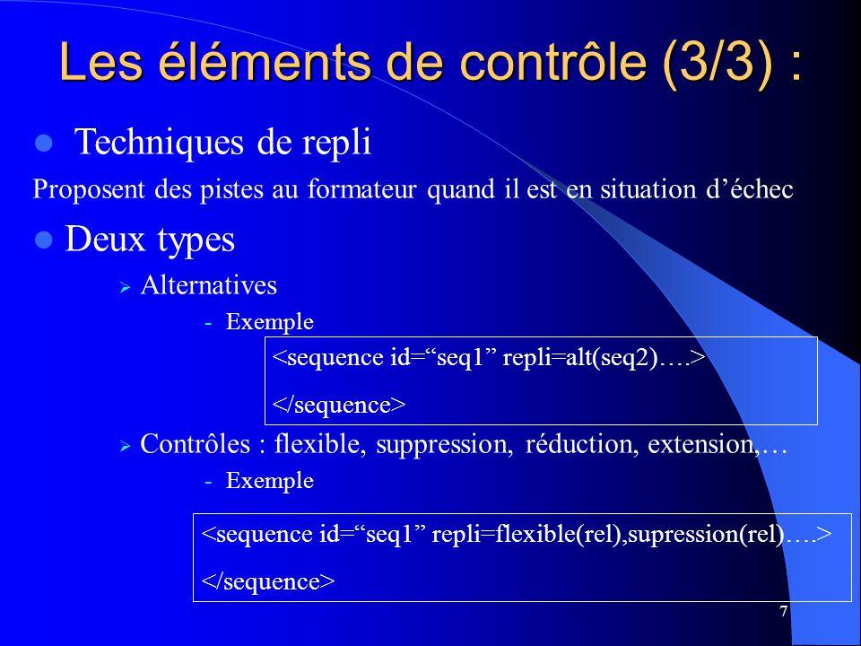 7 Techniques de repli Proposent des pistes au formateur quand il est en situation déchec Deux types Alternatives -Exemple Contrôles : flexible, suppression, réduction, extension,… -Exemple Les éléments de contrôle (3/3) :