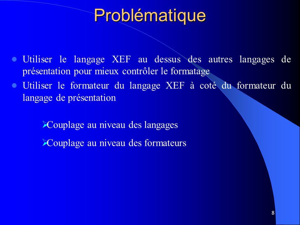 8 Problématique Utiliser le langage XEF au dessus des autres langages de présentation pour mieux contrôler le formatage Utiliser le formateur du langa