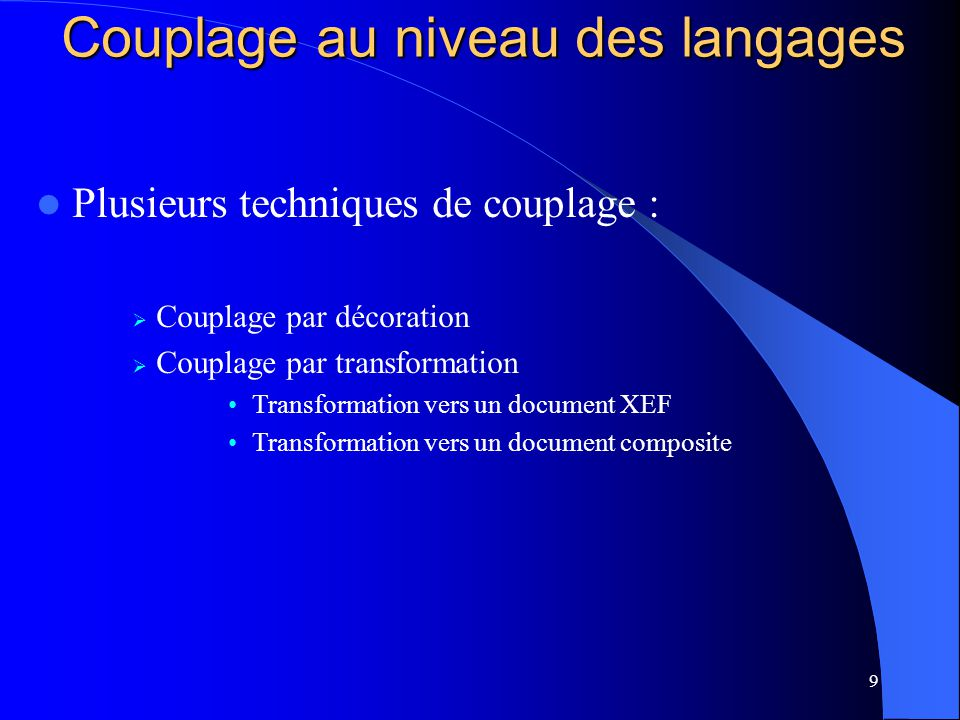 9 Plusieurs techniques de couplage : Couplage par décoration Couplage par transformation Transformation vers un document XEF Transformation vers un do