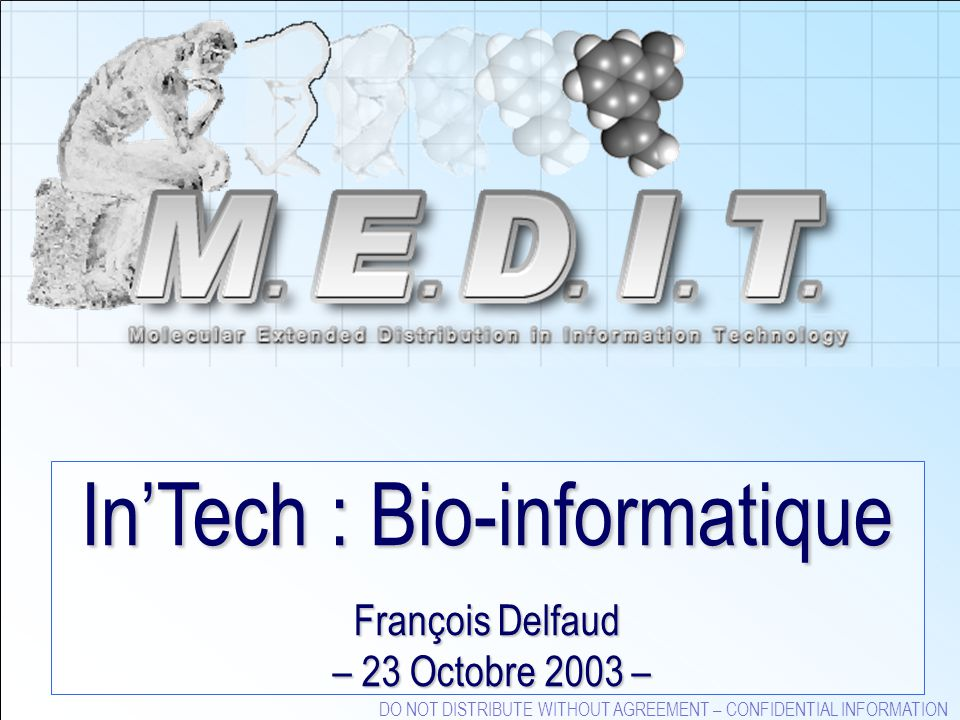 DO NOT DISTRIBUTE WITHOUT AGREEMENT – CONFIDENTIAL INFORMATION InTech : Bio-informatique François Delfaud – 23 Octobre 2003 –