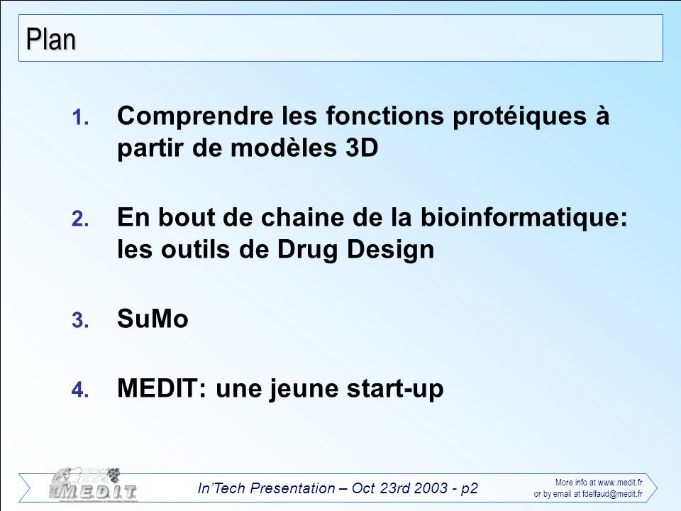 InTech Presentation – Oct 23rd 2003 - p2 More info at www.medit.fr or by email at fdelfaud@medit.fr Plan 1. Comprendre les fonctions protéiques à part