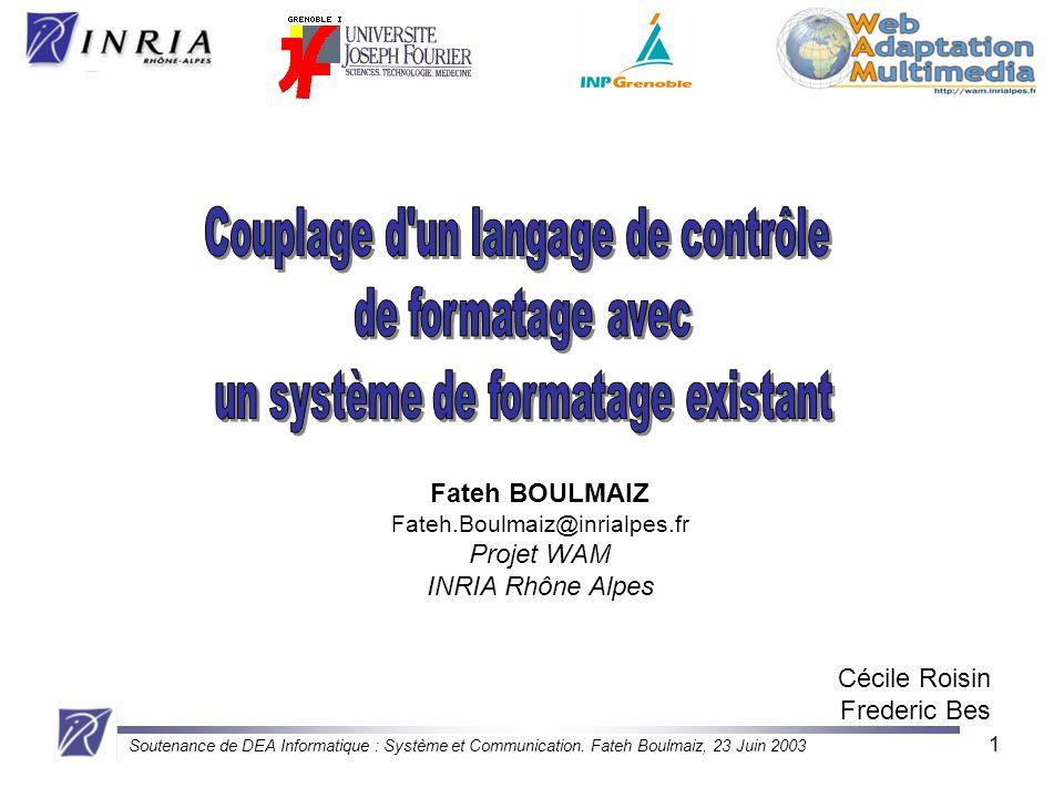 Soutenance de DEA Informatique : Système et Communication. Fateh Boulmaiz, 23 Juin 2003 1 Fateh BOULMAIZ Fateh.Boulmaiz@inrialpes.fr Projet WAM INRIA