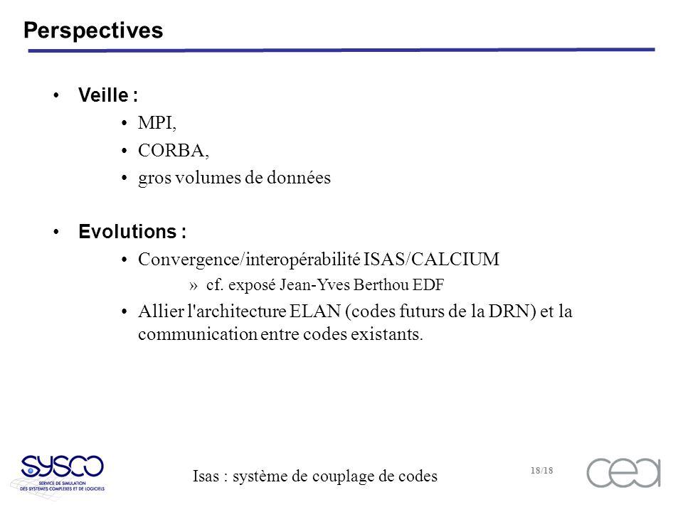 Isas : système de couplage de codes 18/18 Perspectives Veille : MPI, CORBA, gros volumes de données Evolutions : Convergence/interopérabilité ISAS/CALCIUM »cf.