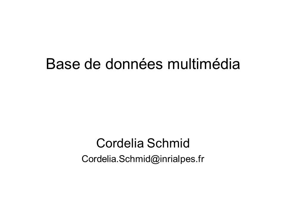 Base de données multimédia Cordelia Schmid Cordelia.Schmid@inrialpes.fr