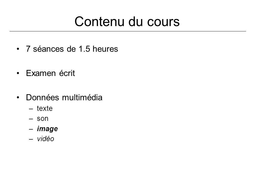 Contenu du cours 7 séances de 1.5 heures Examen écrit Données multimédia –texte –son –image –vidéo