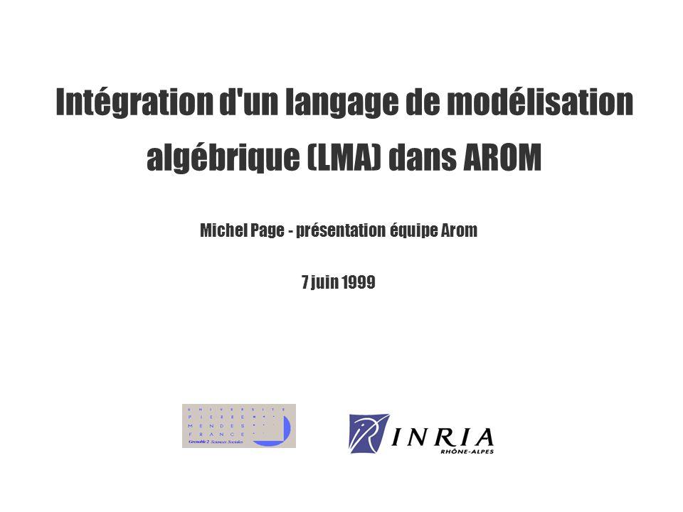 Intégration d un langage de modélisation algébrique (LMA) dans AROM Michel Page - présentation équipe Arom 7 juin 1999