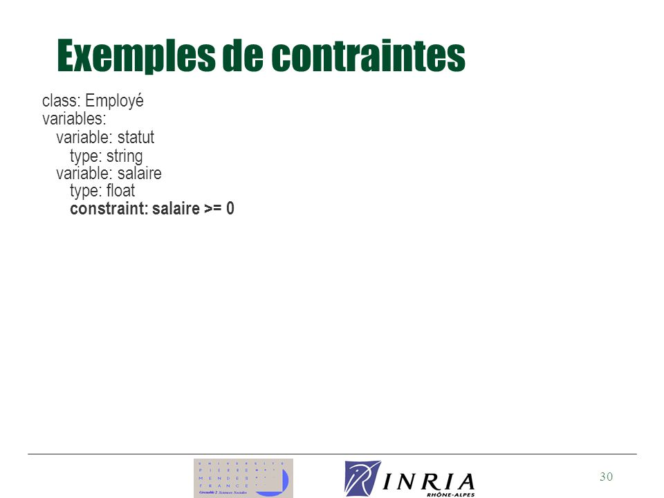 30 Exemples de contraintes class: Employé variables: variable: statut type: string variable: salaire type: float constraint: salaire >= 0