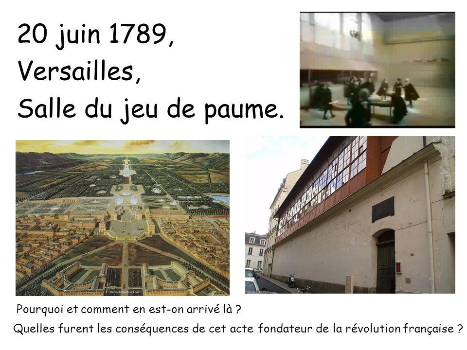 20 juin 1789, Versailles, Salle du jeu de paume.Pourquoi et comment en est-on arrivé là .