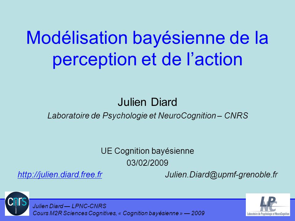 Julien Diard LPNC-CNRS Cours M2R Sciences Cognitives, « Cognition bayésienne » 2009 Modélisation bayésienne de la perception et de laction Julien Diar