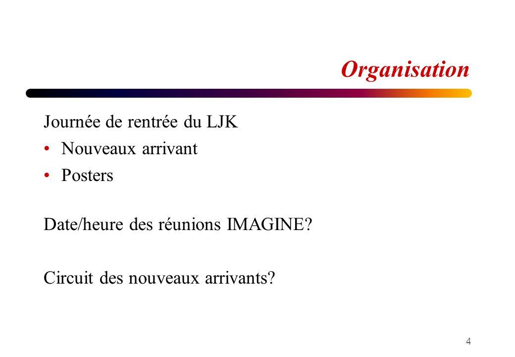 Organisation Journée de rentrée du LJK Nouveaux arrivant Posters Date/heure des réunions IMAGINE? Circuit des nouveaux arrivants? 4