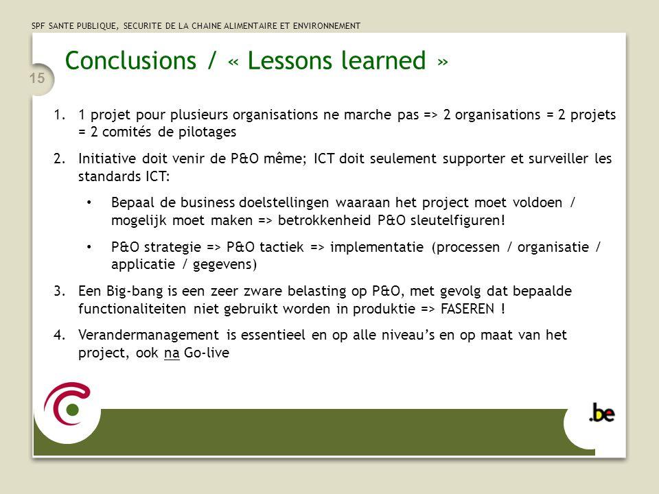 SPF SANTE PUBLIQUE, SECURITE DE LA CHAINE ALIMENTAIRE ET ENVIRONNEMENT 15 Conclusions / « Lessons learned » 1.1 projet pour plusieurs organisations ne