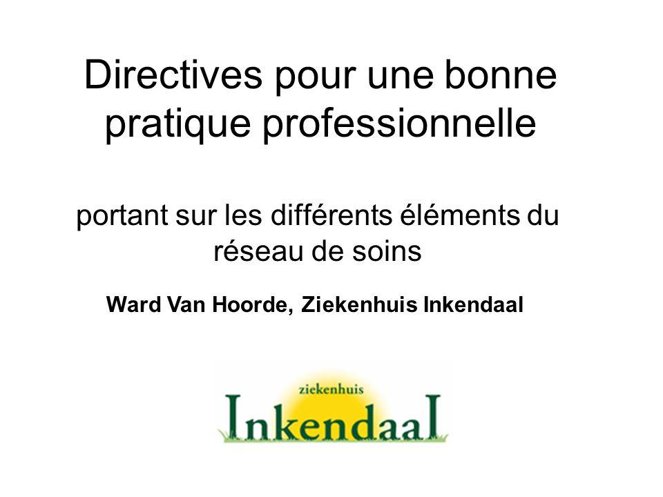 Directives pour une bonne pratique professionnelle portant sur les différents éléments du réseau de soins Ward Van Hoorde, Ziekenhuis Inkendaal