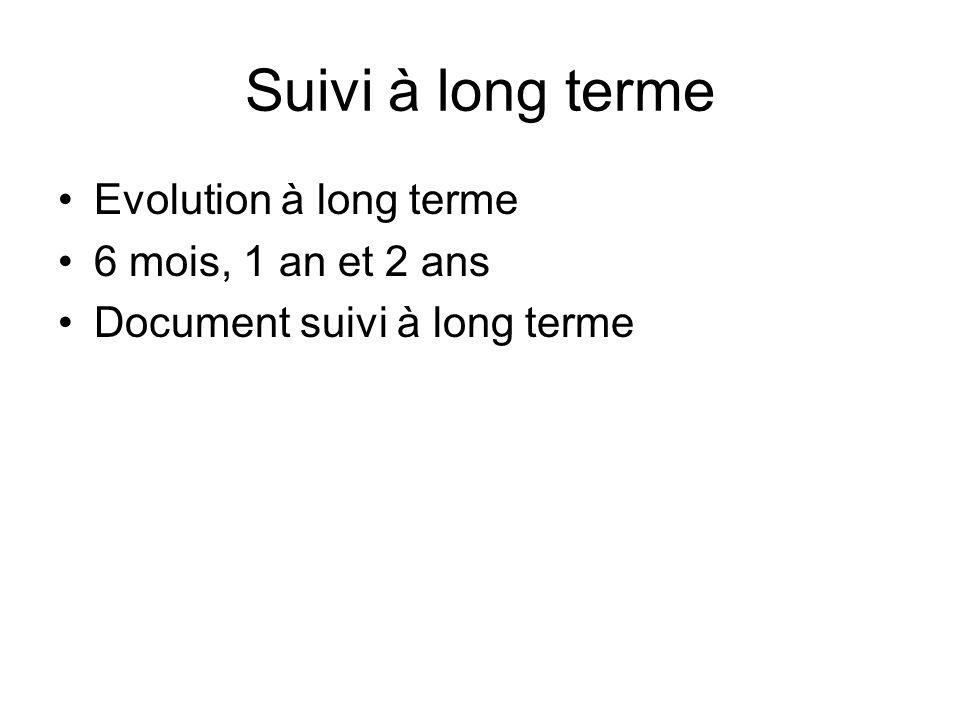 Suivi à long terme Evolution à long terme 6 mois, 1 an et 2 ans Document suivi à long terme
