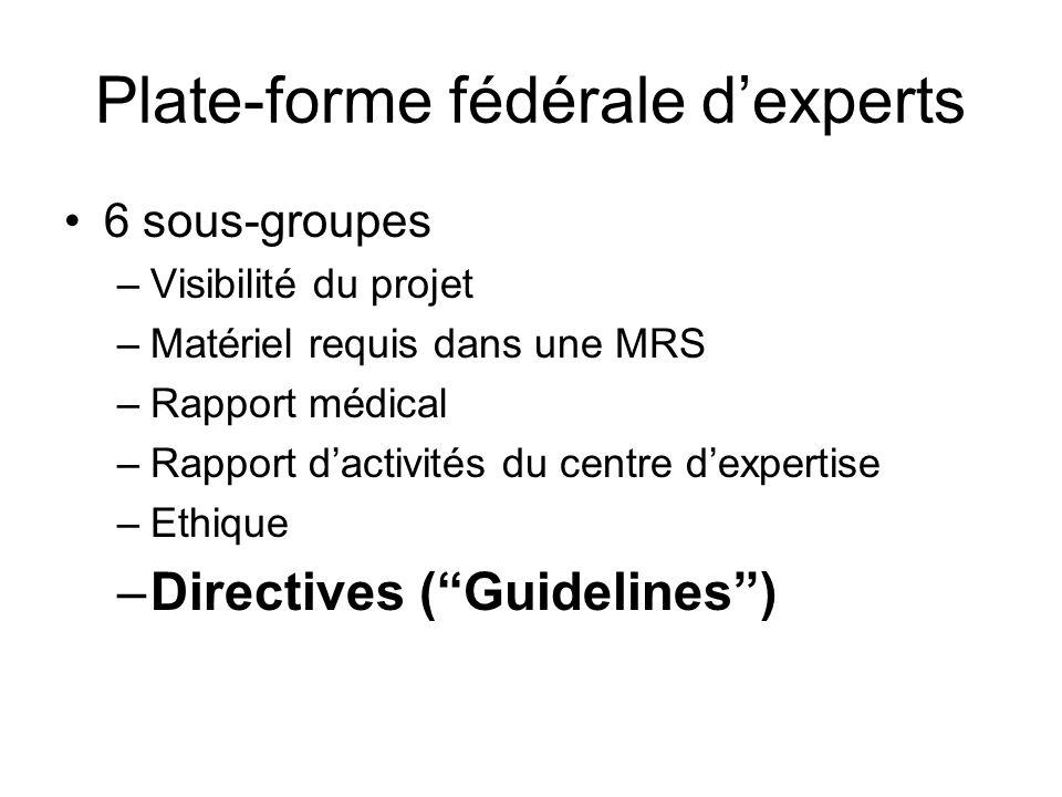 Plate-forme fédérale dexperts 6 sous-groupes –Visibilité du projet –Matériel requis dans une MRS –Rapport médical –Rapport dactivités du centre dexper