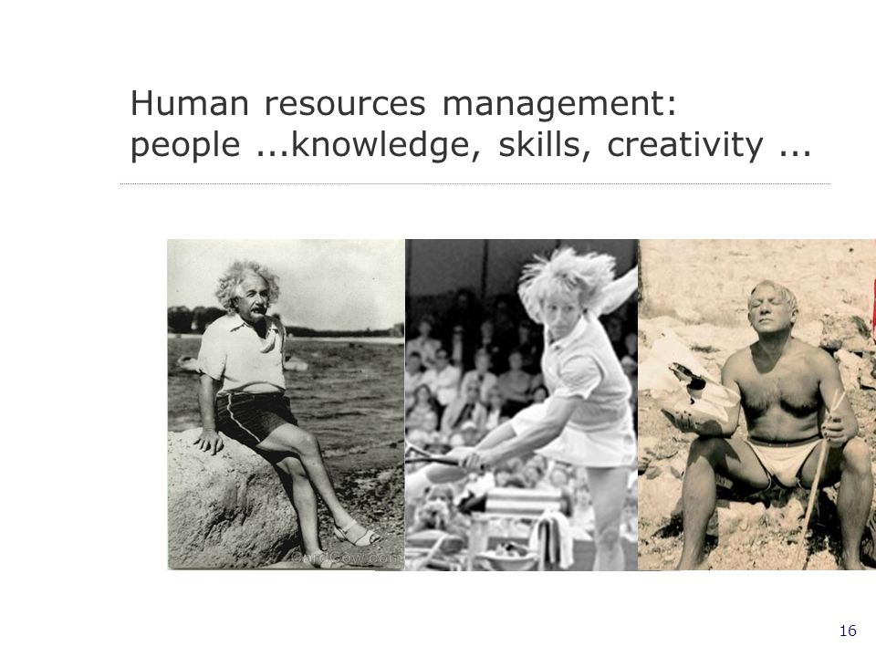 16 Human resources management: people...knowledge, skills, creativity...
