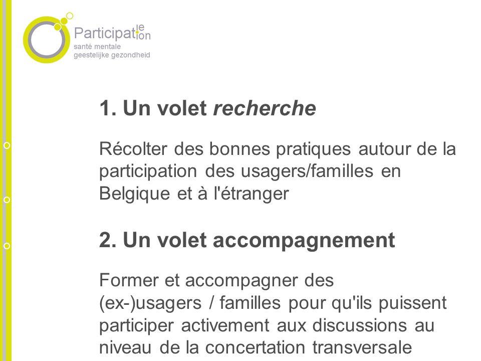 1. Un volet recherche Récolter des bonnes pratiques autour de la participation des usagers/familles en Belgique et à l'étranger 2. Un volet accompagne