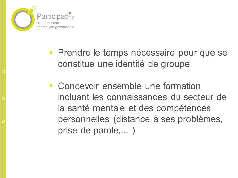 Prendre le temps nécessaire pour que se constitue une identité de groupe Concevoir ensemble une formation incluant les connaissances du secteur de la