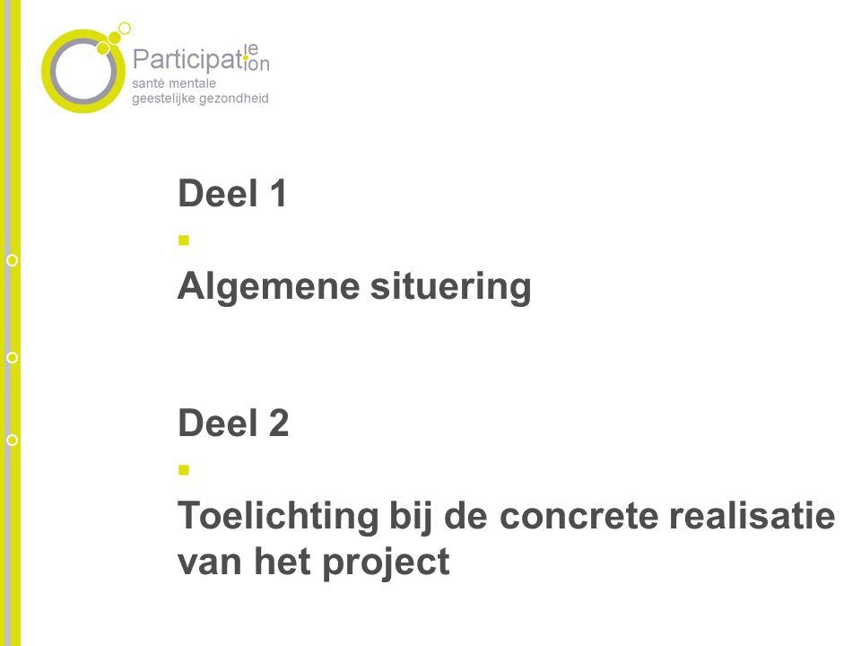 Deel 1 Algemene situering Deel 2 Toelichting bij de concrete realisatie van het project