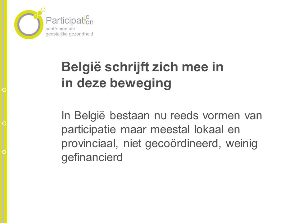 België schrijft zich mee in in deze beweging In België bestaan nu reeds vormen van participatie maar meestal lokaal en provinciaal, niet gecoördineerd, weinig gefinancierd