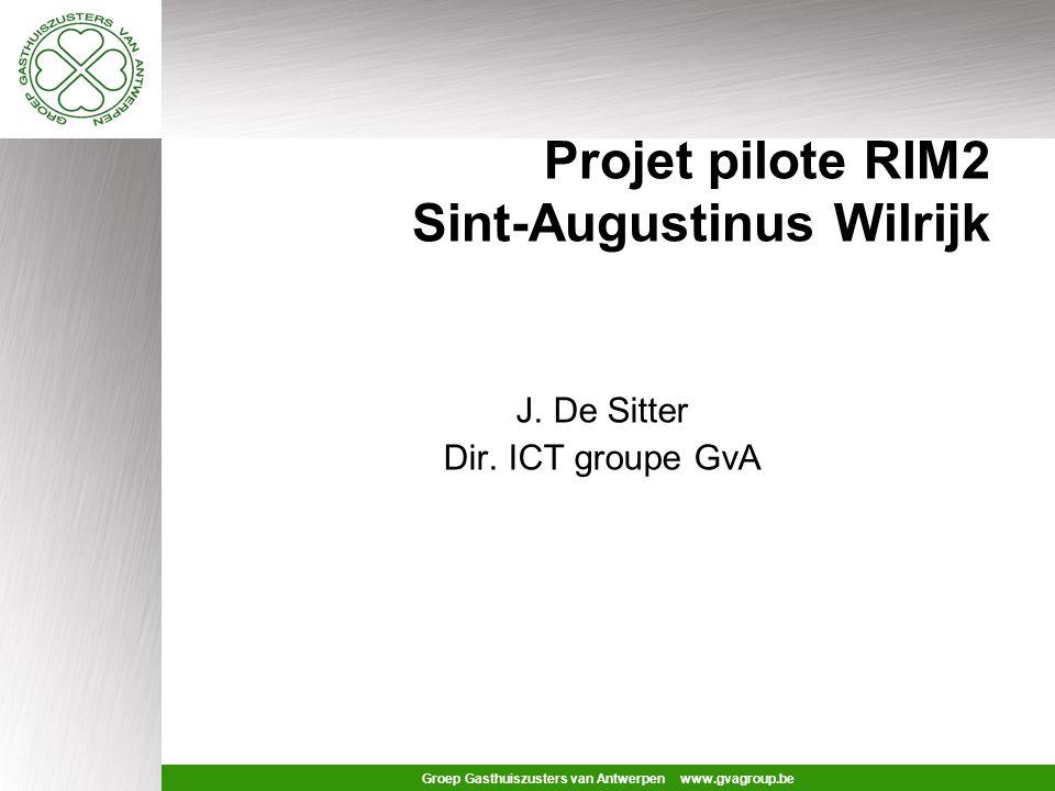 Groep Gasthuiszusters van Antwerpen www.gvagroup.be Projet pilote RIM2 Sint-Augustinus Wilrijk J.