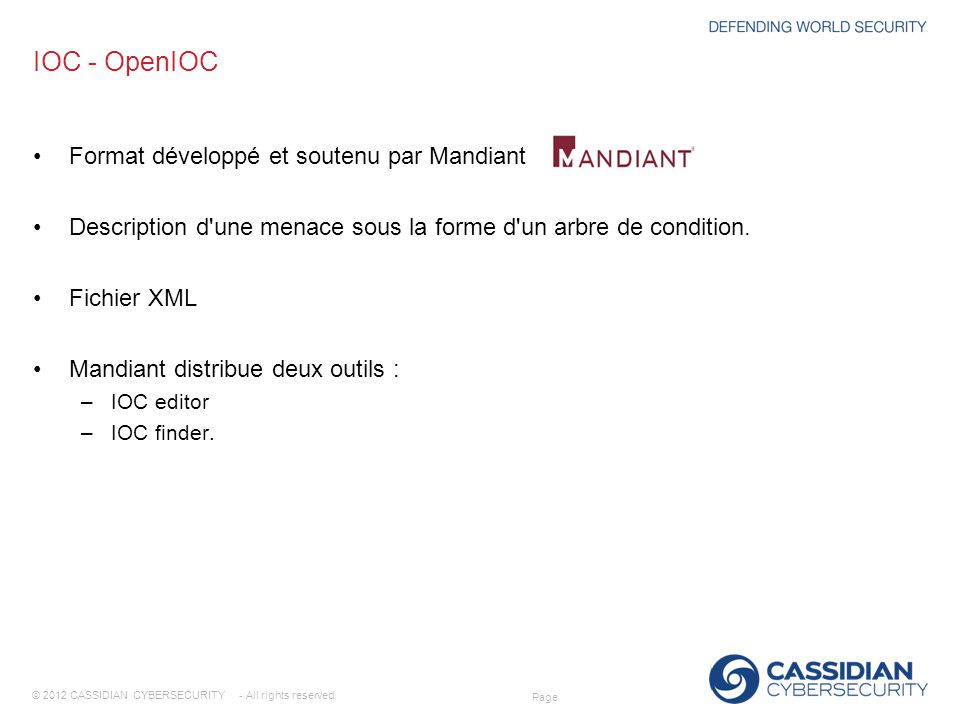 © 2012 CASSIDIAN CYBERSECURITY - All rights reserved Page IOC - OpenIOC Format développé et soutenu par Mandiant Description d'une menace sous la form