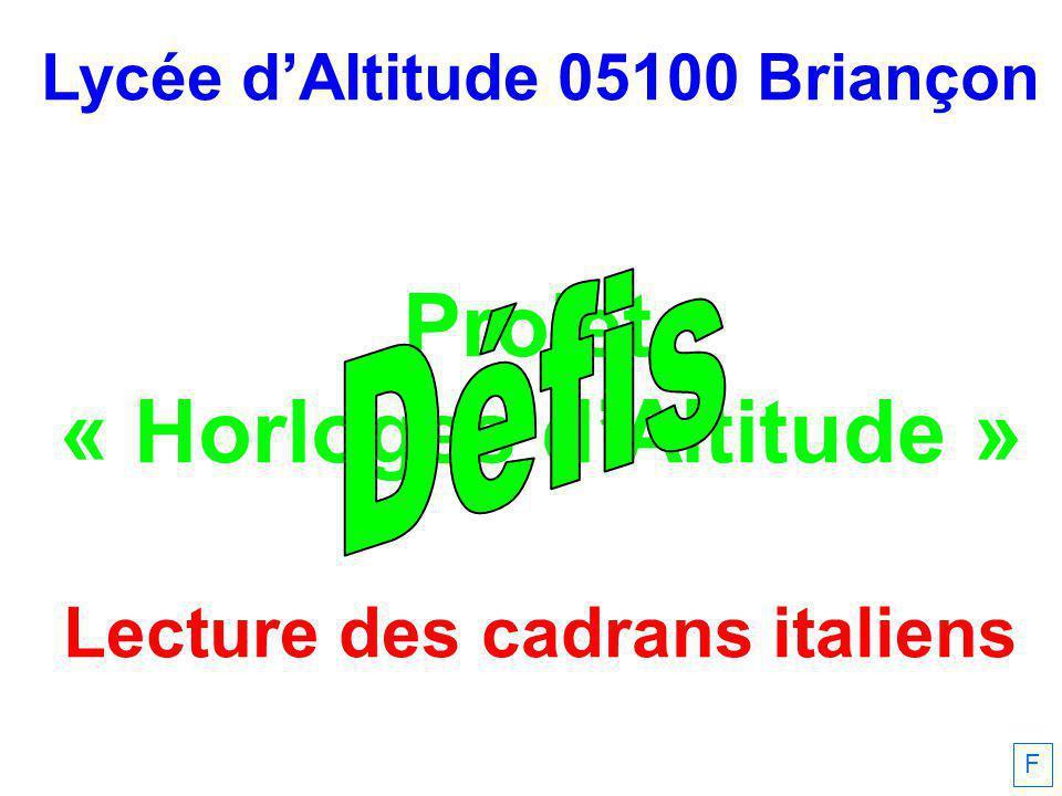 Lycée dAltitude 05100 Briançon Projet « Horloges dAltitude » Lecture des cadrans italiens F