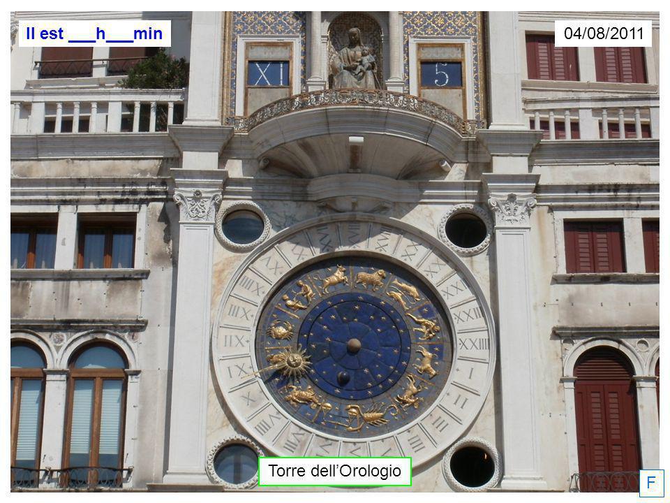 04/08/2011 F Il est ___h___min Torre dellOrologio
