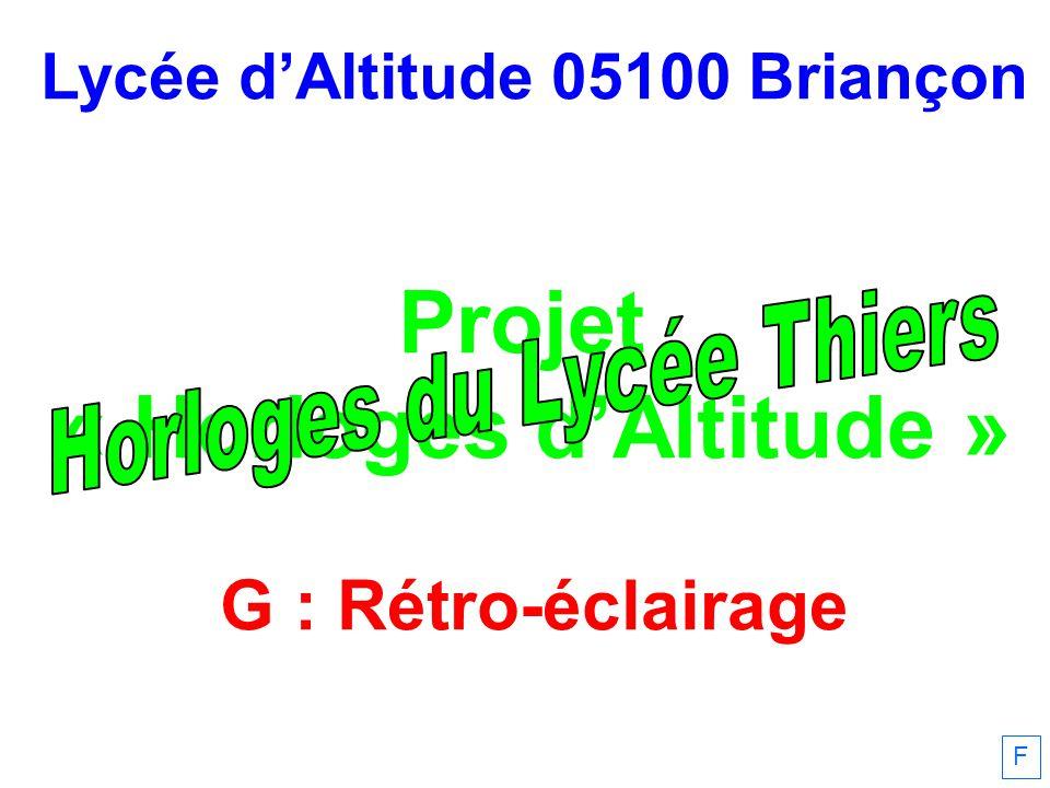 Lycée dAltitude 05100 Briançon Projet « Horloges dAltitude » G : Rétro-éclairage F