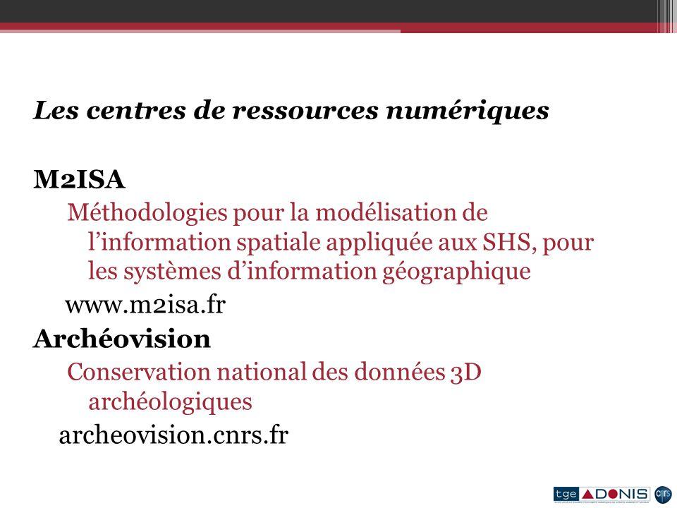 Les centres de ressources numériques M2ISA Méthodologies pour la modélisation de linformation spatiale appliquée aux SHS, pour les systèmes dinformation géographique www.m2isa.fr Archéovision Conservation national des données 3D archéologiques archeovision.cnrs.fr