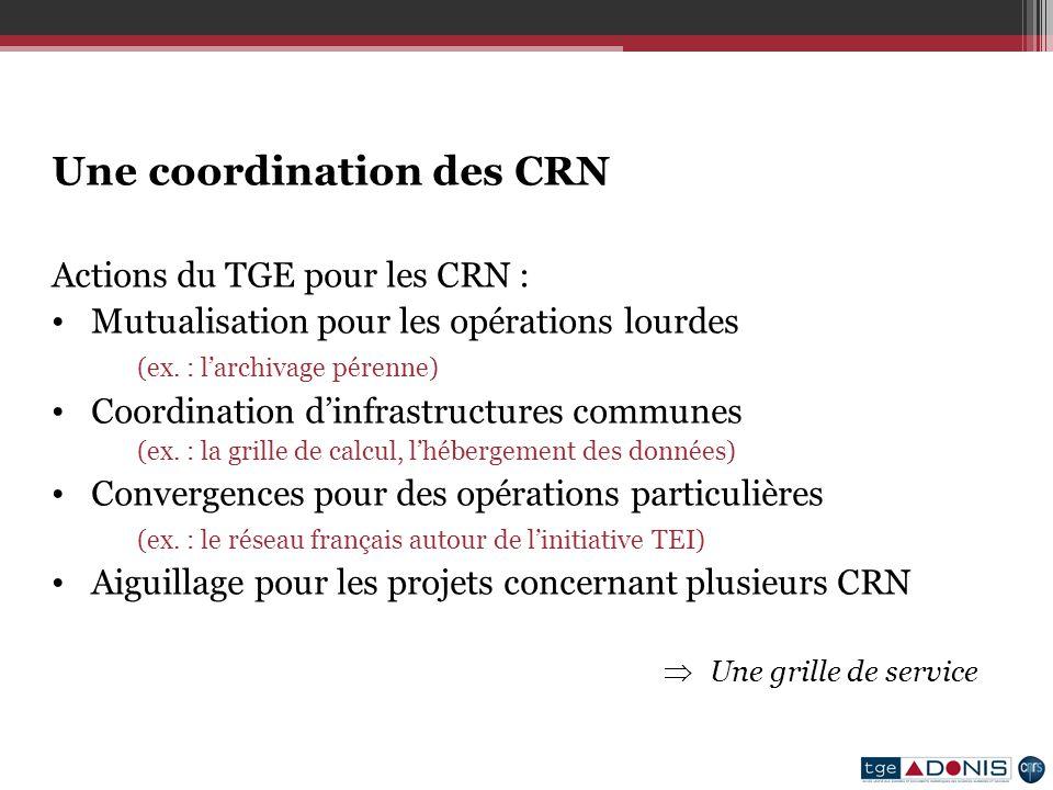 Une coordination des CRN Actions du TGE pour les CRN : Mutualisation pour les opérations lourdes (ex.
