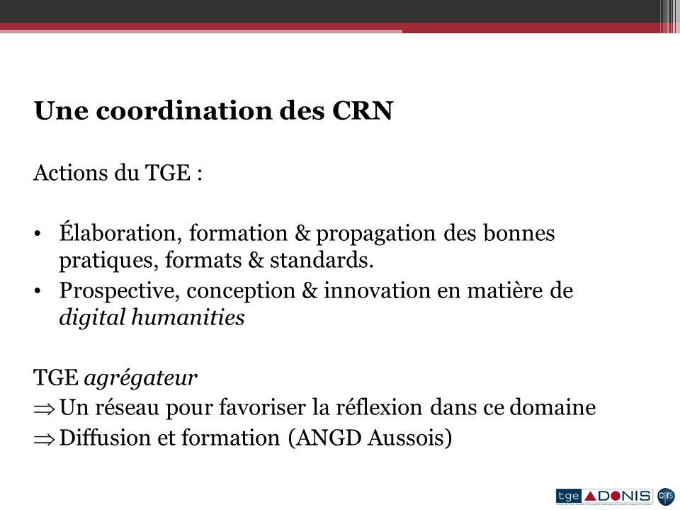 Une coordination des CRN Actions du TGE : Élaboration, formation & propagation des bonnes pratiques, formats & standards.