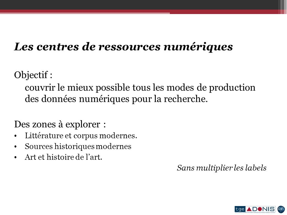 Les centres de ressources numériques Objectif : couvrir le mieux possible tous les modes de production des données numériques pour la recherche.