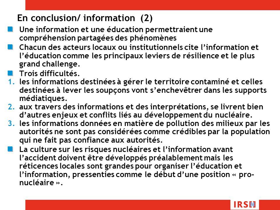 En conclusion/ information (2) Une information et une éducation permettraient une compréhension partagées des phénomènes Chacun des acteurs locaux ou institutionnels cite linformation et léducation comme les principaux leviers de résilience et le plus grand challenge.