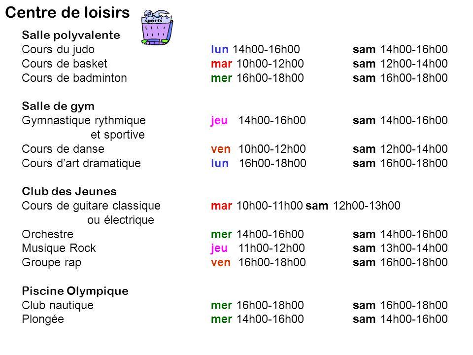 Centre de loisirs Salle polyvalente Cours du judolun 14h00-16h00sam 14h00-16h00 Cours de basketmar 10h00-12h00sam 12h00-14h00 Cours de badmintonmer 16