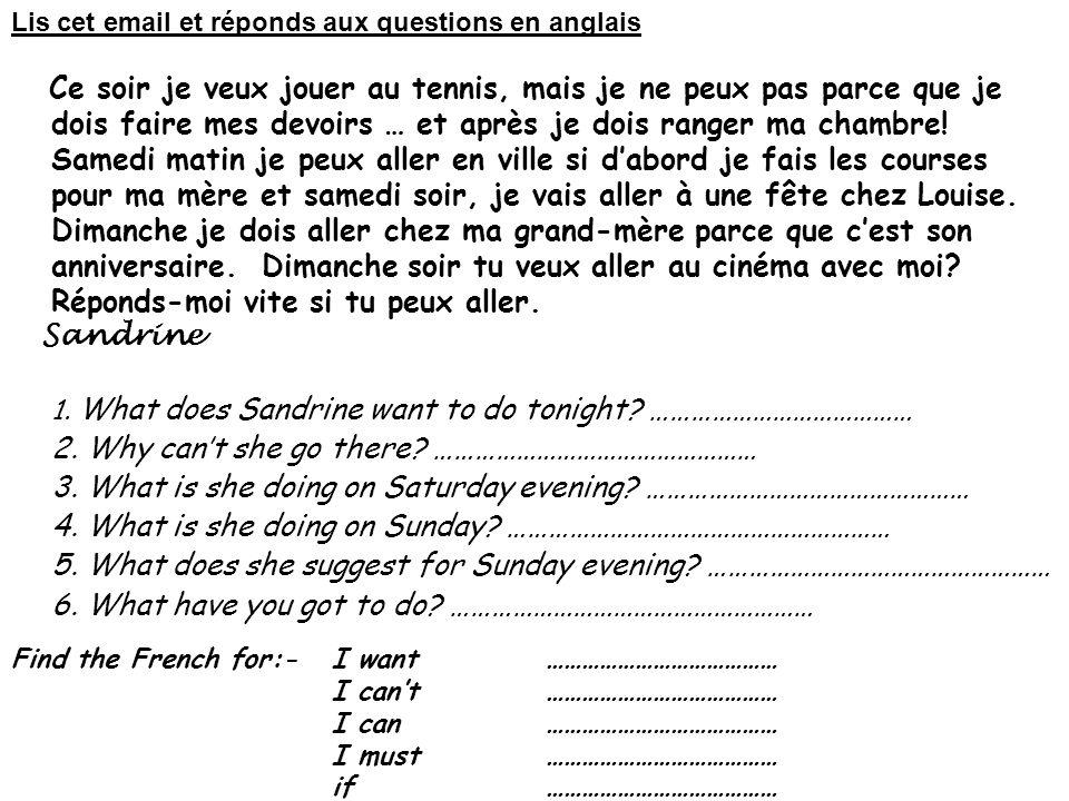Lis cet email et réponds aux questions en anglais Ce soir je veux jouer au tennis, mais je ne peux pas parce que je dois faire mes devoirs … et après