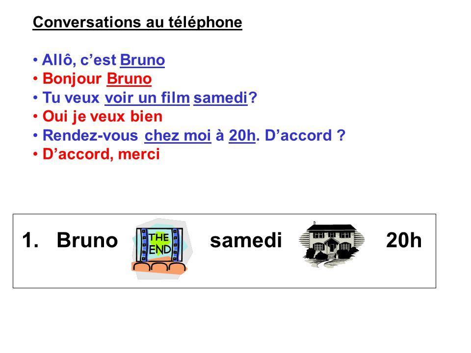 Conversations au téléphone Allô, cest Bruno Bonjour Bruno Tu veux voir un film samedi? Oui je veux bien Rendez-vous chez moi à 20h. Daccord ? Daccord,