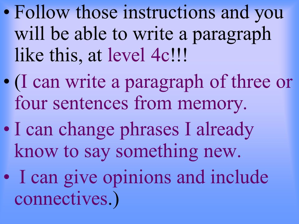 Follow those instructions and you will be able to write a paragraph like this, at level 4c!!.