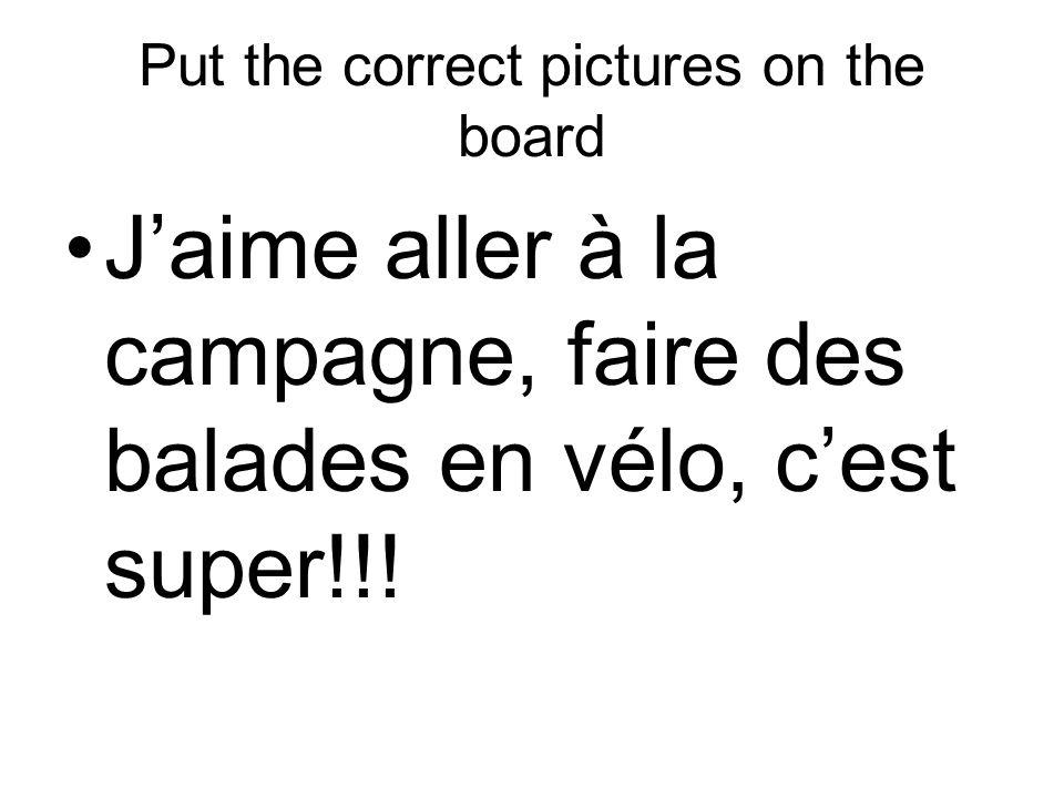Put the correct pictures on the board Jaime aller à la campagne, faire des balades en vélo, cest super!!!