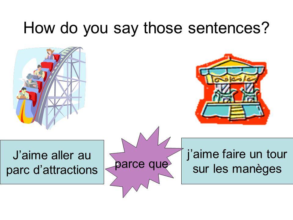 How do you say those sentences? Jaime aller au parc dattractions jaime faire un tour sur les manèges parce que