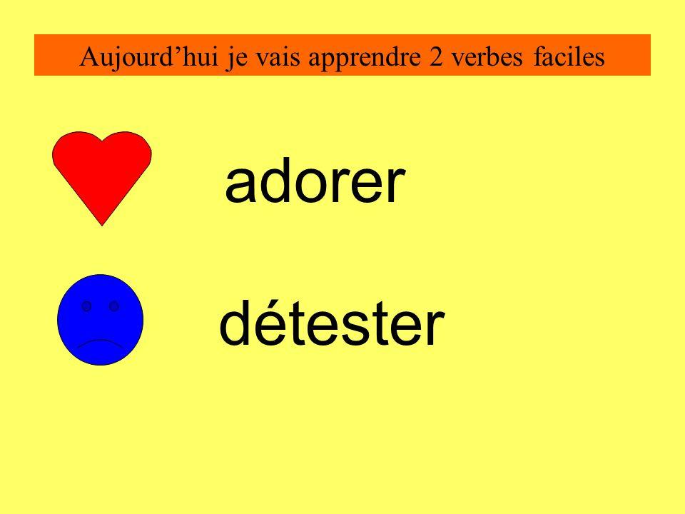 Aujourdhui je vais apprendre 2 verbes faciles adorer détester
