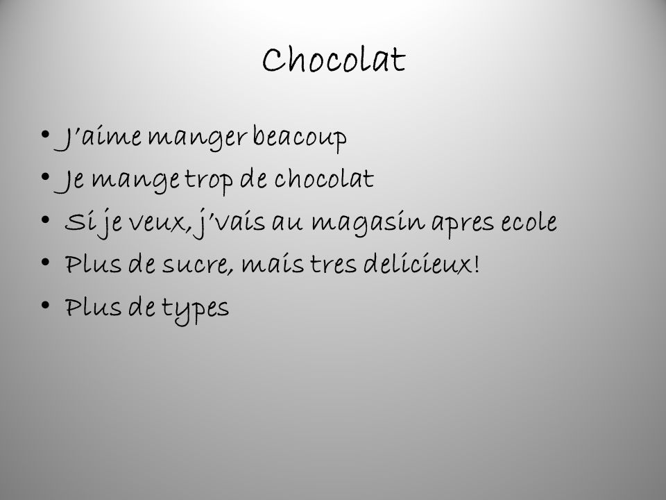 Jaime manger beacoup Je mange trop de chocolat Si je veux, jvais au magasin apres ecole Plus de sucre, mais tres delicieux.