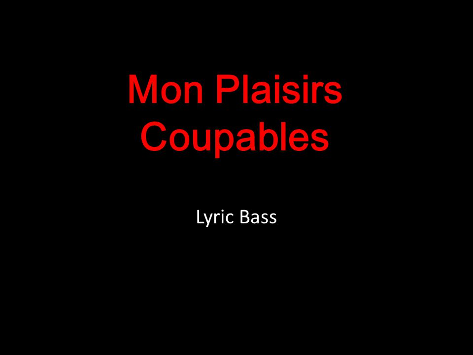 Mon Plaisirs Coupables Lyric Bass
